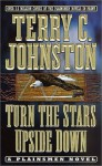 Turn the Stars Upside Down: The Last Days and Tragic Death of Crazy Horse - Terry C. Johnston