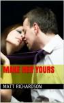 How To Attract Women: Make Her Yours - Matt Richardson