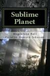 Sublime Planet - Magdalena Ball, Carolyn Howard-Johnson