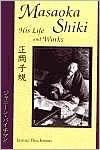 Masaoka Shiki: His Life and Works - Shiki Masaoka, Janine Beichman