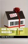 How To Shrink Your Mortgage: Wars, Broker, Loan originator Secrets - Ken McElroy