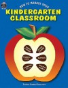 How to Manage Your Kindergarten Classroom - Rosalind Thomas, Ina Massler Levin, Sue Fullam, Keith Vasconelles
