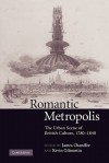 Romantic Metropolis: The Urban Scene of British Culture, 1780 1840 - James Chandler, Kevin Gilmartin