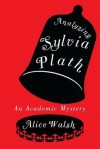 Analyzing Sylvia Plath - Alice Walsh