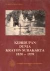 Kehidupan Dunia Keraton Surakarta, 1830-1939 (Seri Pustaka Keraton Nusantara) - Darsiti Soeratman