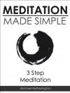 Meditation Made Simple: A Beginners Guide - Michael Hetherington
