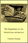 The experience of art: Selected essays and interviews - Constance Hunting