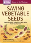 Saving Vegetable Seeds: Harvest, Clean, Store, and Plant Seeds from Your Garden. a Storey Basics Title - Fern Marshall Bradley
