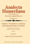 Creative Virtualities in Human Self-Interpretation-In-Culture: Phenomenology of Life and the Human Creative Condition (Book IV) - Anna-Teresa Tymieniecka