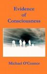 Evidence of Consciousness - Michael O'Connor