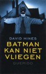 Batman kan niet vliegen - David Hines, Annelies Jorna