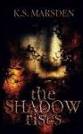 The Shadow Rises - K.S. Marsden