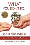 What You Don't Fix... Your Kids Inherit - Anamarie Seidel, Cory Seidel, Bob Proctor