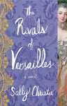 The Rivals of Versailles: A Novel (The Mistresses of Versailles Trilogy) - Sally Christie