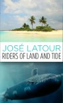 Riders of Land and Tide - José Latour