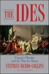 The Ides: Caesar's Murder and the War for Rome - Stephen Dando-Collins