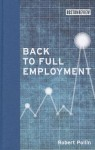 Back to Full Employment (Boston Review Books) - Robert Pollin
