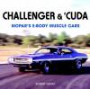 Challenger & 'Cuda: Mopar's E-Body Muscle Cars - Robert Genat