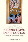 The Crucifixion and the Qur'an: A Study in the History of Muslim Thought - Todd Lawson