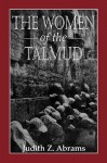 The Women of the Talmud - Judith Z. Abrams