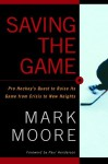 Saving the Game: Pro Hockey's Quest to Raise its Game from Crisis to New Heights - Mark Moore