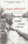 The Same River Twice: A Memoir - Chris Offutt