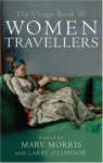 The Virago Book of Women Travellers - Mary Morris, Larry O'Connor, Various Authors
