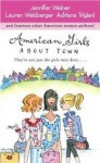 American Girls About Town: They're Not Just the Girls Next Door.... - Jennifer Weiner, Lauren Weisberger, Adriana Trigiani