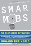 Smart Mobs: The Next Social Revolution - Howard Rheingold