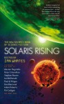 Solaris Rising: The New Solaris Book of Science Fiction - Eric Brown, Stephen Baxter, Paul Di Filippo, Mike Resnick, Adam Roberts, Peter F. Hamilton, Ian Watson, Alastair Reynolds, Ken MacLeod, Tricia Sullivan, Lavie Tidhar, Ian Whates, Steve Rasnic, Stephen Palmer