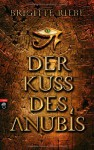 Der Kuss des Anubis - Brigitte Riebe