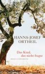 Das Kind, das nicht fragte: Roman - Hanns-Josef Ortheil