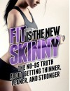 Fit is the New Skinny: The No-BS Truth About Getting Thinner, Leaner, and Stronger (The Build Healthy Muscle Series) - Michael Matthews