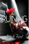 Ruining Me - Nicole Reed