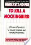 Understanding to Kill a Mockingbird: A Student Casebook to Issues, Sources, and Historic Documents - Claudia Durst Johnson