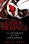 Dark Musings - 11 Stories of the Uncanny - Kevin Rees