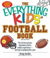 The Everything Kids' Football Book: The All-Time Greats, Legendary Teams, Today's Superstars--And Tips on Playing Like a Pro - Greg Jacobs
