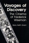 Voyages of Discovery: The Cinema of Frederick Wiseman - Barry Keith Grant