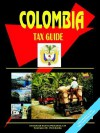 Colombia Tax Guide - USA International Business Publications, USA International Business Publications