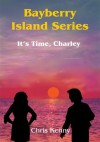 Bayberry Island Series: It's Time, Charley - Chris Kenny