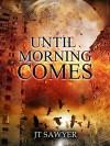 Until Morning Comes - J.T. Sawyer