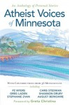 Atheist Voices of Minnesota: an Anthology of Personal Stories - Greg Laden, PZ Myers, Shannon Drury, August Berkshire, Chris Stedman, Stephanie Zvan, James Zimmerman, Kim Socha, Bill Lehto, Greta Christina