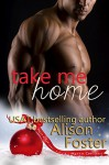 Take Me Home: A Bodyguard Christmas Story - Alison Foster
