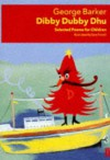 Dibby Dubby Dhu: Selected Poems for Children - George Barker, Sara Fanelli