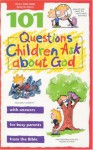 101 Questions Children Ask about God (Questions Children Ask) - David R. Veerman, James C. Galvin, James C. Wilhoit