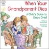 When Your Grandparent Dies (Elf-help Books for Kids) - Victoria Ryan, R.W. Alley