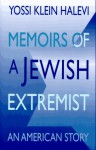 Memoirs of a Jewish Extremist: An American Story - Yossi Klein Halevi