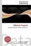 Alberto Fuguet - Lambert M. Surhone, Mariam T. Tennoe, Susan F. Henssonow