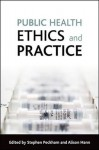 Public health ethics and practice - Stephen Peckham, Stephen Peckham