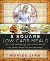5 Square Low-Carb Meals: The 20-Day Makeover Plan with Delicious Recipes for Fast, Healthy Weight Loss and High Energy - Monica Lynn, Fogelson